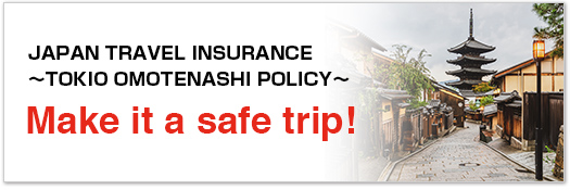 JAPAN TRAVEL INSURANCE 〜TOKIO OMOTENASHI POLICY〜 Make it a safe trip!